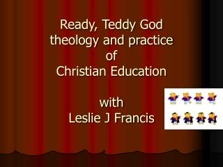 Ready, Teddy God theology and practice of  Christian Education with  Leslie J Francis