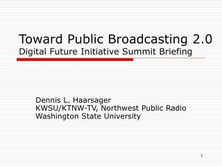 Toward Public Broadcasting 2.0 Digital Future Initiative Summit Briefing