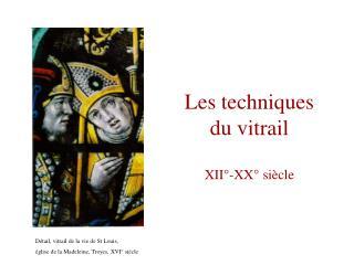 Les techniques  du vitrail XII°-XX° siècle