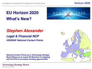 EU Horizon 2020 What's New? Stephen Alexander Legal & Financial NCP