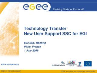 Technology Transfer New User Support SSC for EGI