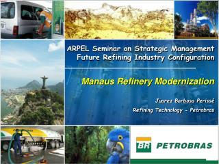 Manaus Refinery Modernization Juarez Barbosa Perissé Refining Technology - Petrobras