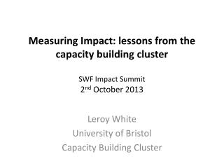 Measuring Impact: lessons from the capacity building cluster SWF Impact Summit 2 nd  October 2013