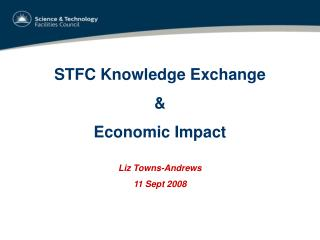 STFC Knowledge Exchange & Economic Impact Liz Towns-Andrews 11 Sept 2008