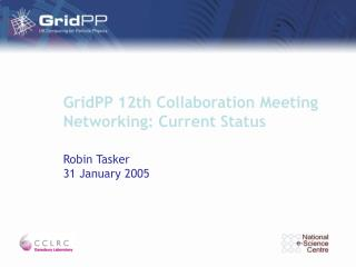 GridPP 12th Collaboration Meeting Networking: Current Status