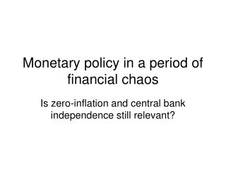 Monetary policy in a period of financial chaos