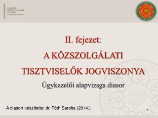 II. fejezet: A közszolgálati  Tisztviselők jogviszonya Ügykezelői alapvizsga diasor