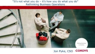 """It's not what you do – it's how you do what you do"" Rethinking Business Operations"