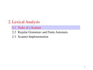 2.	Lexical Analysis 	2.1	Tasks of a Scanner 	2.2	Regular Grammars and Finite Automata