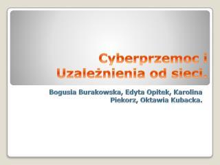 Cyberprzemoc i    Uzależnienia od sieci.