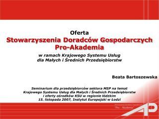Oferta Stowarzyszenia Doradców Gospodarczych Pro-Akademia  Beata Bartoszewska