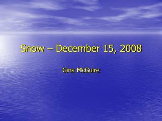 Snow – December 15, 2008 Gina McGuire