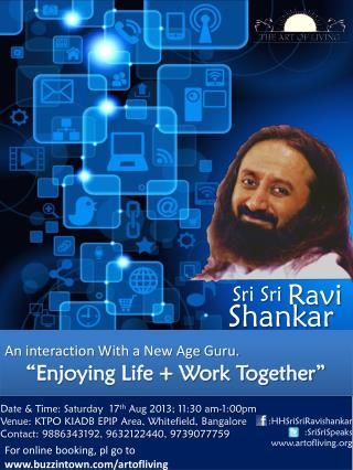 "An interaction  W ith a New Age Guru. ""Enjoying Life + Work Together"""