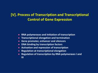 [V]. Process of Transcription and Transcriptional Control of Gene Expression