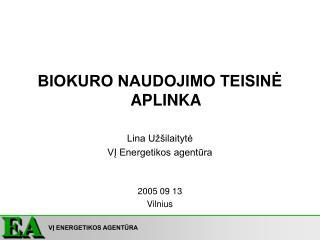 BIOKURO NAUDOJIMO TEISINĖ APLINKA Lina Užšilaitytė VĮ Energetikos agentūra 2005 09 13 Vilnius