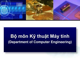 Bộ môn Kỹ thuật Máy tính  (Department of Computer Engineering)