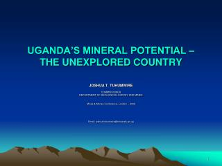 UGANDA S MINERAL POTENTIAL    THE UNEXPLORED COUNTRY