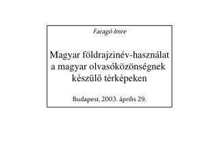 Faragó Imre Magyar földrajzinév-használat a magyar olvasóközönségnek  készülő térké peken