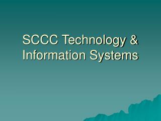 SCCC Technology  Information Systems