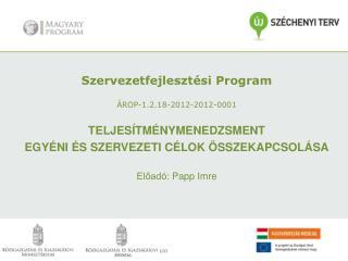 Szervezetfejlesztési Program ÁROP-1.2.18-2012-2012-0001 Teljesítménymenedzsment