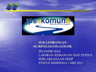 JPS PASIR MAS LAPORAN KEMAJUAN DAN STATUS PERLAKSANAAN DEEP STATUS SEHINGGA 1 MEI 2011