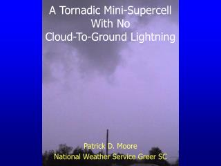 A Tornadic Mini-Supercell  With No  Cloud-To-Ground Lightning
