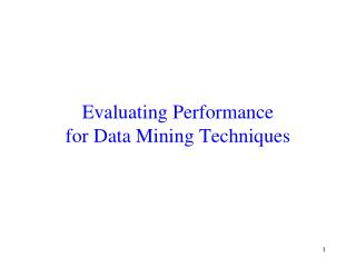 Evaluating Performance for Data Mining Techniques