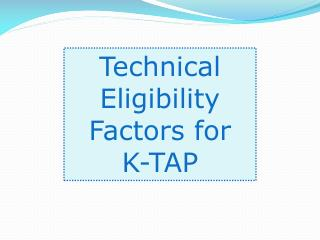 Technical Eligibility Factors for  K-TAP