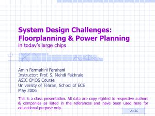 System Design Challenges: Floorplanning  Power Planning in today s large chips