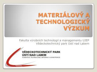 MATERI�LOV� A TECHNOLOGICK� V�ZKUM