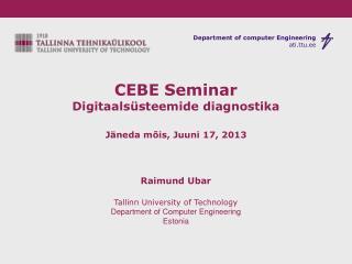 CEBE Seminar Digitaalsüsteemide diagnostika Jäneda mõis, Juuni 17, 2013