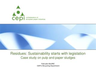 Residues: Sustainability starts with legislation Case study on pulp and paper sludges
