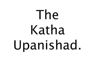 The  Katha Upanishad.
