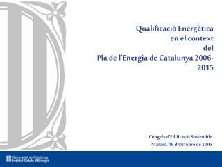 Qualificació Energètica en el context  del Pla de l'Energia de Catalunya 2006-2015