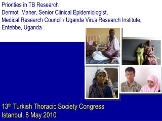 Priorities in TB Research Dermot  Maher, Senior Clinical Epidemiologist,