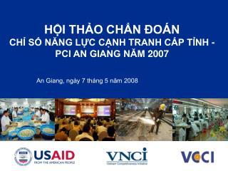 HỘI THẢO CHẨN ĐOÁN  CHỈ SỐ NĂNG LỰC CẠNH TRANH CẤP TỈNH - PCI AN GIANG NĂM 2007