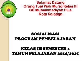 Selamat  Datang Orang Tua/ Wali Murid  Kelas  III  SD  Muhammadiyah  Plus Kota  Salatiga