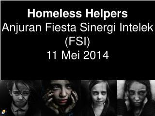 Homeless Helpers Anjuran Fiesta Sinergi Intelek (FSI) 11 Mei 2014