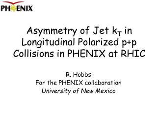 Asymmetry of Jet k T  in Longitudinal Polarized p+p Collisions in PHENIX at RHIC
