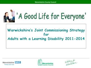 Warwickshire's Joint Commissioning Strategy  for  Adults with a Learning Disability 2011-2014