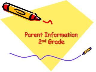 Parent Information 2 nd  Grade