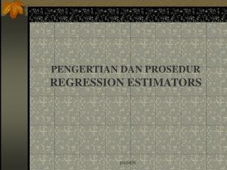 PENGERTIAN DAN PROSEDUR REGRESSION ESTIMATORS