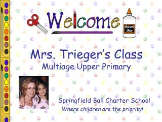 Mrs. Trieger s Class Multiage Upper Primary