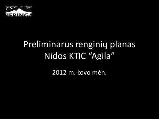 """Preliminarus r engini ų planas  Nidos KTIC """"Agila"""""""