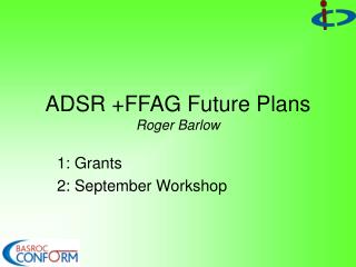 ADSR +FFAG Future Plans Roger Barlow