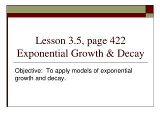 Lesson 3.5, page 422 Exponential Growth & Decay