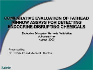 COMPARATIVE EVALUATION OF FATHEAD MINNOW ASSAYS FOR DETECTING ENDOCRINE-DISRUPTING CHEMICALS