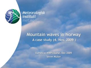 Mountain waves in Norway  A case study (4. Nov. 2009 ) ‏