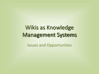 Wikis as Knowledge Management Systems