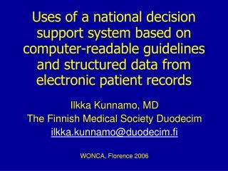 Ilkka Kunnamo, MD The Finnish Medical Society Duodecim ilkka.kunnamo@duodecim.fi